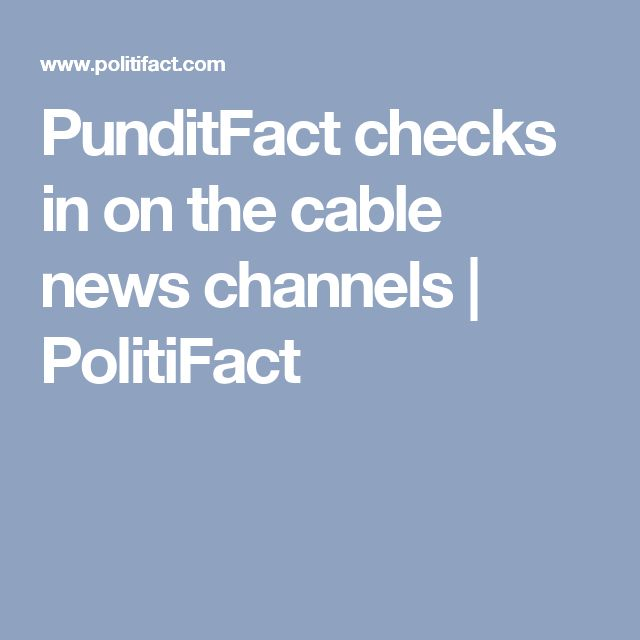 PunditFact checks in on the cable news channels | PolitiFact