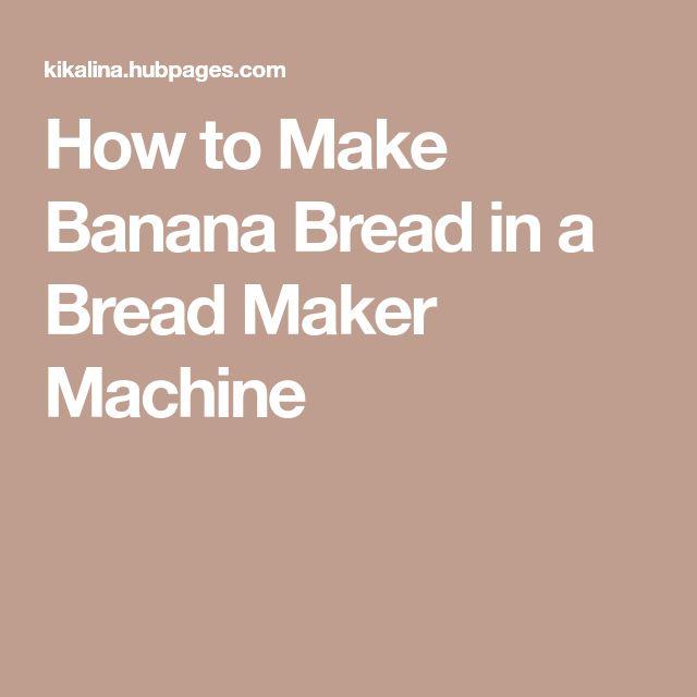 How to Make Banana Bread in a Bread Maker Machine