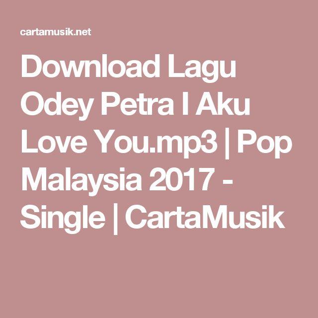 Download Lagu Odey Petra I Aku Love You.mp3 | Pop Malaysia 2017 - Single | CartaMusik