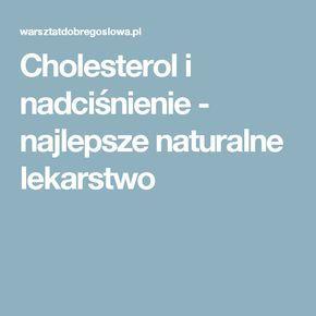 Cholesterol i nadciśnienie - najlepsze naturalne lekarstwo