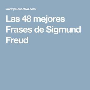 Las 48 mejores Frases de Sigmund Freud