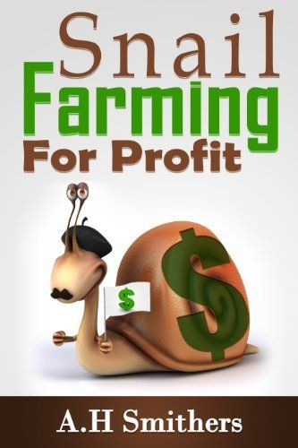 Snail farming for profit by A. H. Smithers.