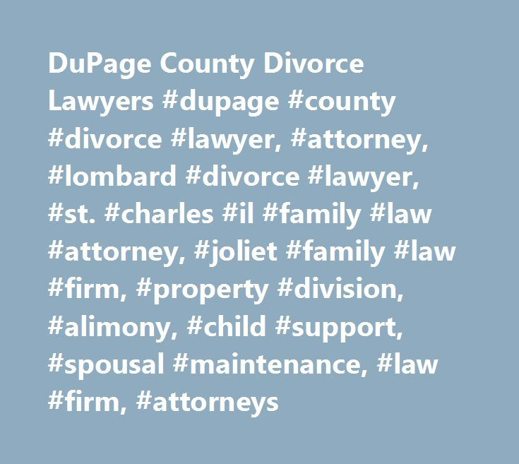 DuPage County Divorce Lawyers #dupage #county #divorce #lawyer, #attorney, #lombard #divorce #lawyer, #st. #charles #il #family #law #attorney, #joliet #family #law #firm, #property #division, #alimony, #child #support, #spousal #maintenance, #law #firm, #attorneys http://botswana.remmont.com/dupage-county-divorce-lawyers-dupage-county-divorce-lawyer-attorney-lombard-divorce-lawyer-st-charles-il-family-law-attorney-joliet-family-law-firm-property-division-alimon/  # DuPage County Divorce…