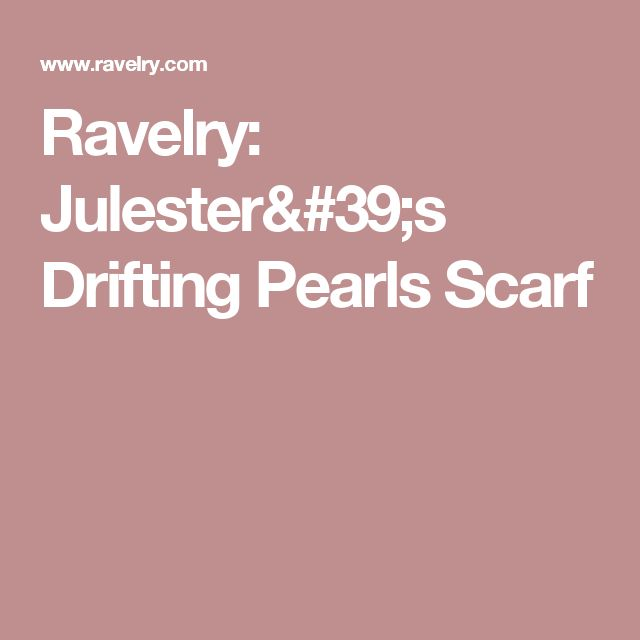 Ravelry: Julester's Drifting Pearls Scarf