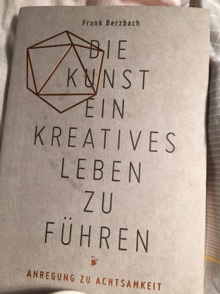 Die Kunst ein kreatives Leben zu führen - #Work #Life #Balance #Ruhe #Achtsamkeit #Meditation Author: Frank Berzbach