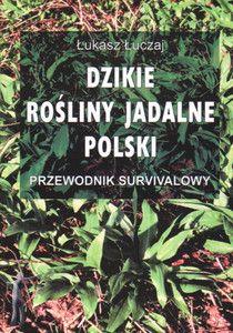 Dzikie rośliny jadalne Polski. Przewodnik survivalowy
