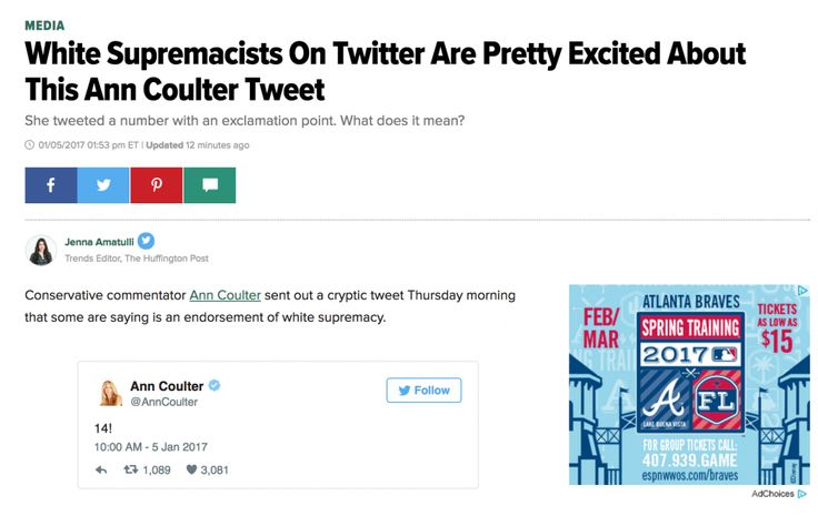 "The idiotic liberal propagandists who gave Trump an official 1.3% chance of winning the election have now become (very poor) conspiracy theorists. After Ann Coulter tweeted ""14"" (days until Obama leaves office) they published an article implying this was a ""hat tip"" to Neo Nazis and white supremacy. Hey, uh, Ann Coulter — is this tweet an endorsement of white supremacy?https://t.co/fJ2NaeoKKY pic.twitter.com/1uv2SBGvnZ — Jenna Amatulli (@ohheyjenna) January 5, 2017 Ann qui..."