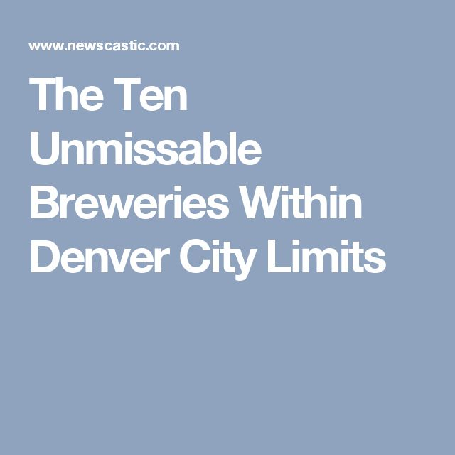 The Ten Unmissable Breweries Within Denver City Limits