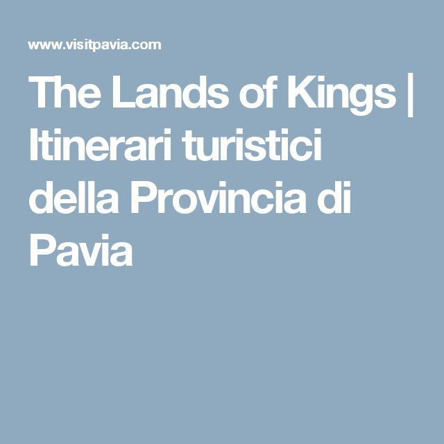 The Lands of Kings   Itinerari turistici della Provincia di Pavia
