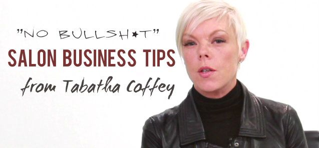A collection of the best salon business tips and advice from, TV star and Hair Stylist, Tabatha Coffey.