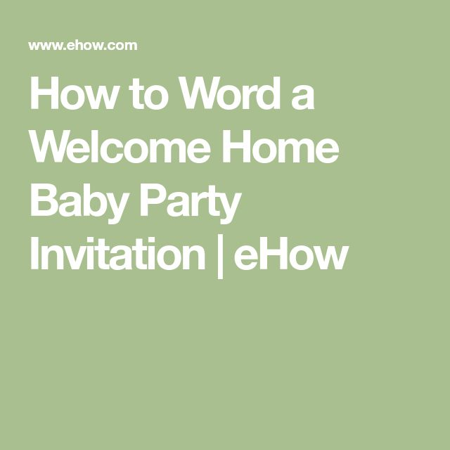 How to Word a Welcome Home Baby Party Invitation | eHow