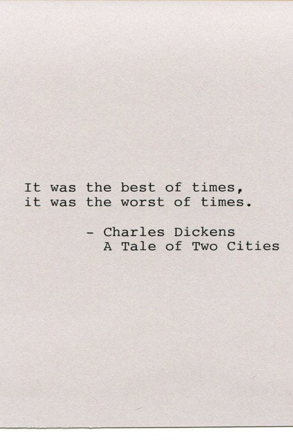 Charles Dickens quote - A Tale of Two Cities  It was the best of times, it was the worst of times.    ~ You will receive the exact