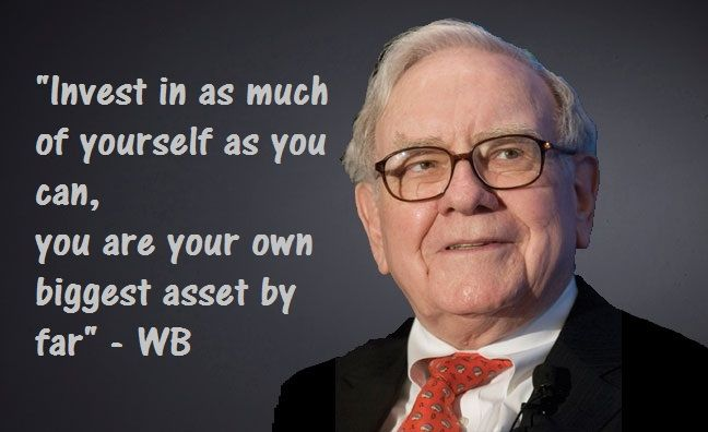 Invest in as much as yourself as you can, you are your own biggest asset by far