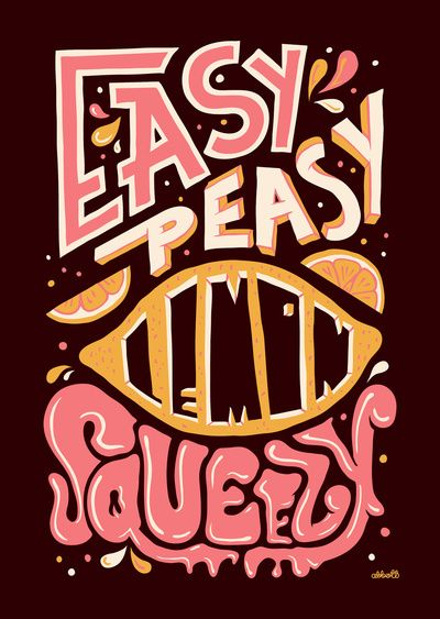 Easy peasy lemon squeezy | Must be printed | graphic design inspiration | digital media arts college | www.dmac.edu | 561.391.1148