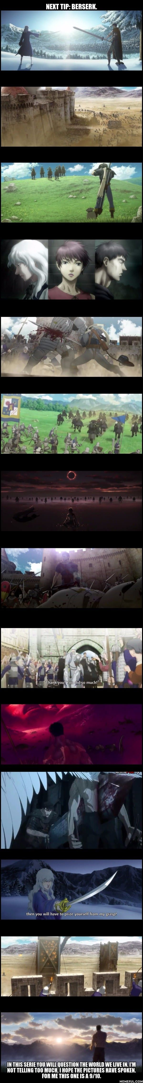 Next anime tip: Berserk! Go watch it it wont disappoint you. Other anime posts like this on my page! (SC: Golden arc movies mostly)