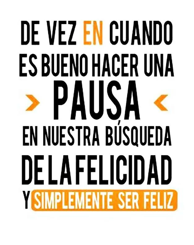 """""""De vez en cuando es bueno hacer una PAUSA en nuestra búsqueda de la felicidad y simplemente SER FELIZ"""" @Alfredo Vela"""