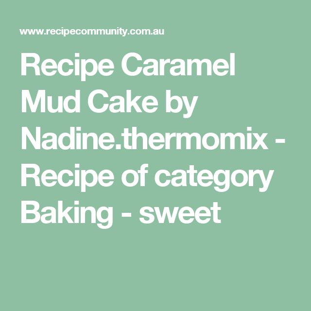 Recipe Caramel Mud Cake by Nadine.thermomix - Recipe of category Baking - sweet
