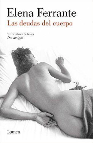 Las deudas del cuerpo (Dos amigas 3) eBook: Elena Ferrante: Amazon.es: Tienda Kindle