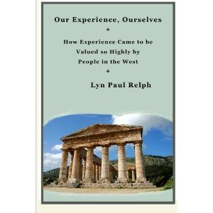 Reviewed by Karen Pirnot for Readers' Favorite  Our Experience, Ourselves by Lyn Paul Relph is a history of how we experience events. Starting with the earliest cultures, the author uses historical examples of how people interpret events and how they then gain experience (both positive and negative) from those events. At first, experience was passed down from one generation to another via word of mouth. Then, written information gave future generations the benefit of cultural learning…
