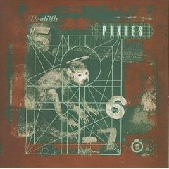 The Pixies - Doolittle. One of my favorite albums