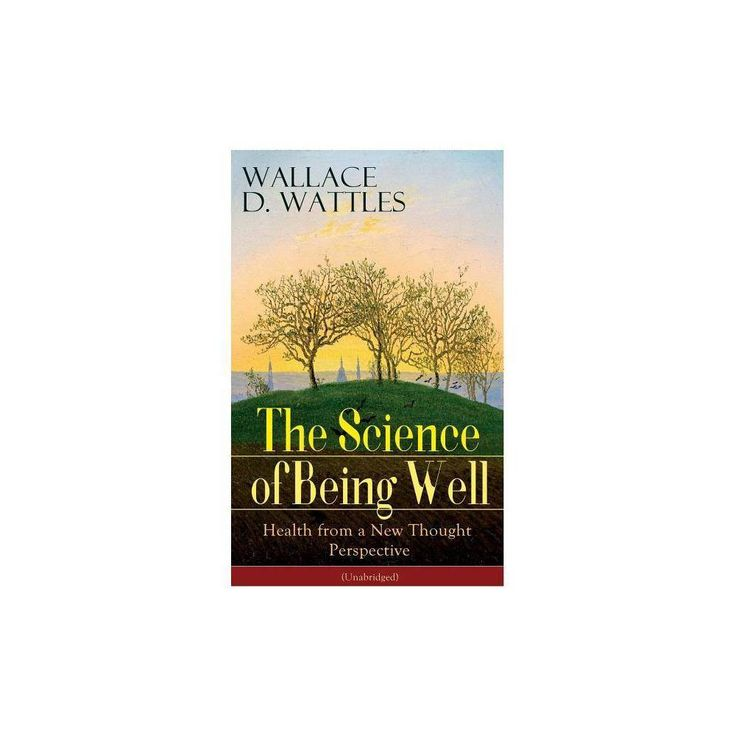 The Science Of Being Well By Wallace D Wattles Paperback Better Books Books Science