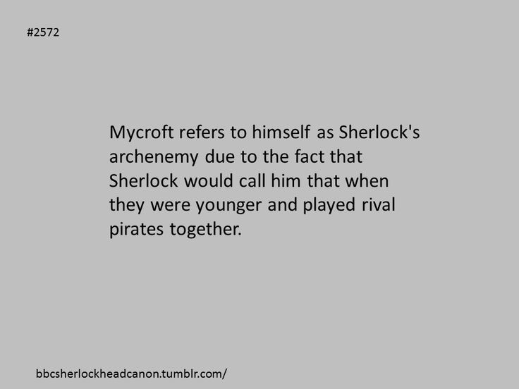 I feel like Sherlock would play pirate and Mycroft would play government and try to arrest Sherlock and then they would have a mock court case which would end with Sherlock dramatically escaping his shackles (paper hand cuffs) and jumping out a window or something. I love brother Sherlock and Mycroft playing make-believe