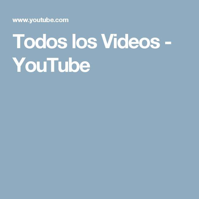 Todos los Videos - YouTube