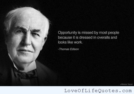 Thomas Edison quote on opportunities - http://www.loveoflifequotes.com/inspirational/thomas-edison-quote-opportunities/