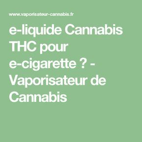 e-liquide Cannabis THC pour e-cigarette ? - Vaporisateur de Cannabis