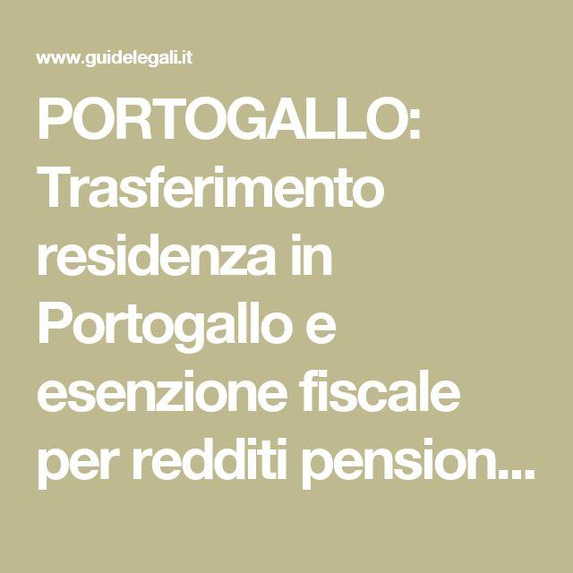 PORTOGALLO: Trasferimento residenza in Portogallo e esenzione fiscale per redditi pensionistici (specifico pensioni - regime Residenti non Abituali) (Internazionale e comunitario) - GuideLegali.it