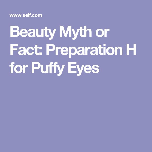 Beauty Myth or Fact: Preparation H for Puffy Eyes