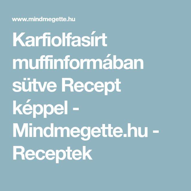 Karfiolfasírt muffinformában sütve Recept képpel - Mindmegette.hu - Receptek