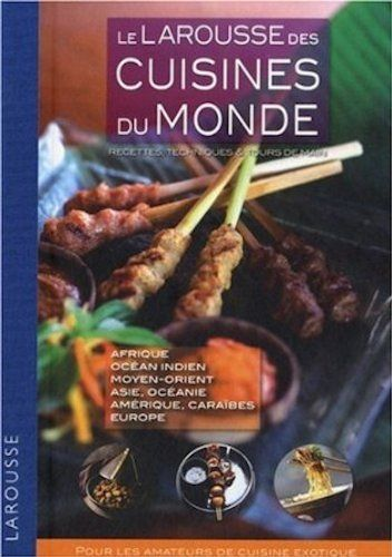 Le Larousse des cuisines du monde : Recettes, techniques et tours de main de Suzi Baker et autres, http://www.amazon.fr/dp/2035823617/ref=cm_sw_r_pi_dp_8orrtb169P60J
