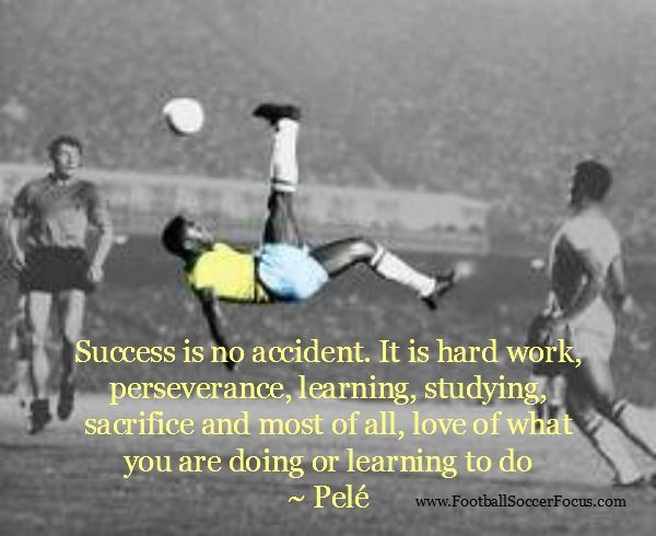 Pele soccer quote, lets all succeed this year in achieving your personal goals, but don't forget to smile!