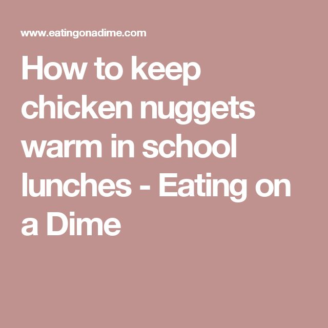 How to keep chicken nuggets warm in school lunches - Eating on a Dime