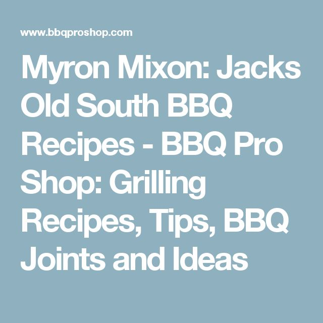 Myron Mixon: Jacks Old South BBQ Recipes - BBQ Pro Shop: Grilling Recipes, Tips, BBQ Joints and Ideas
