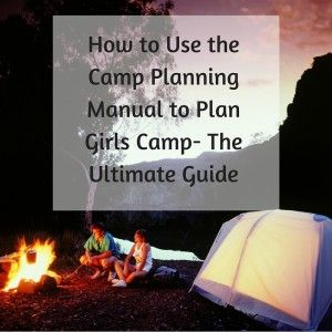 How to Use the Camp Planning Manual to Plan Girls Camp- The Ultimate Guide - LDS Youth Leadership