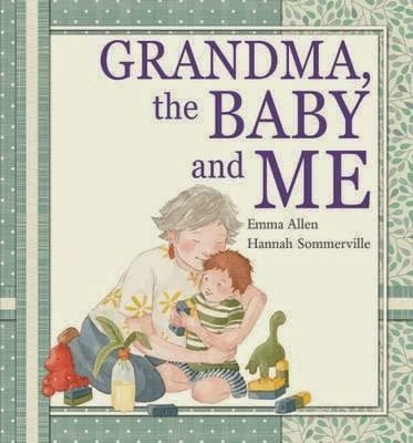 Grandma, the Baby and Me by Emma Allen and Hannah Sommerville