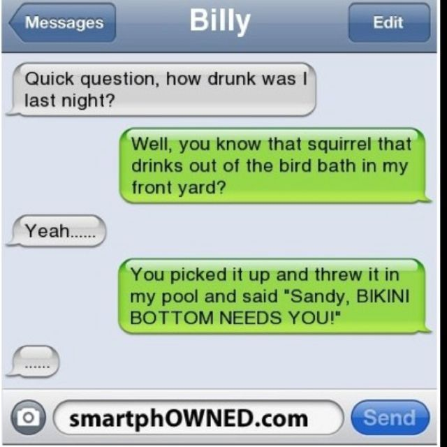 drunk hook up texts Never mention the opposite sex there flirting with you, or wanting a booty call or hook up, don't say you're horny and never say i love you you can mean it, but if you're drunk it doesn't count.