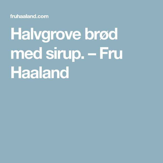 Halvgrove brød med sirup. – Fru Haaland