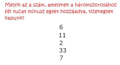 Melyik az a szám, amelynek a háromszorosához fél tucat mínusz egyet hozzáadva, tizenegyet kapunk?