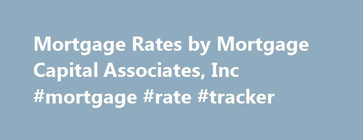 Mortgage Rates by Mortgage Capital Associates, Inc #mortgage #rate #tracker http://mortgage.remmont.com/mortgage-rates-by-mortgage-capital-associates-inc-mortgage-rate-tracker/  #mortgage capital associates # MORTGAGE RATES 30-Year Fixed-Rate Mortgage. The payment on a $200,000 30-year Fixed-Rate Loan at 3.500% and 80% loan-to-value (LTV) is $898.09 with 0 points due at closing. The Annual Percentage Rate (APR) is 3.513%. Payment does not include taxes and insurance premiums. The actual…