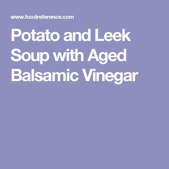 Potato and Leek Soup with Aged Balsamic Vinegar