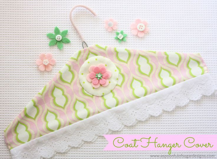 Coat Hanger Cover {Tutorial} | A Spoonful of Sugarhttp://www.aspoonfulofsugardesigns.com/2013/04/coat-hanger-cover-tutorial.html