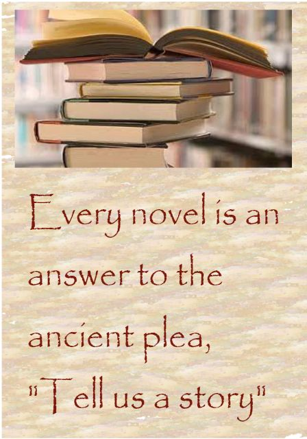 "Every novel is an answer to the ancient plea, ""Tell us a story.""Worth Reading, Old Book, Author Quotes, Book Worth, Reading Book, The Reader, Wall Quotes, Guest Book, True Stories"