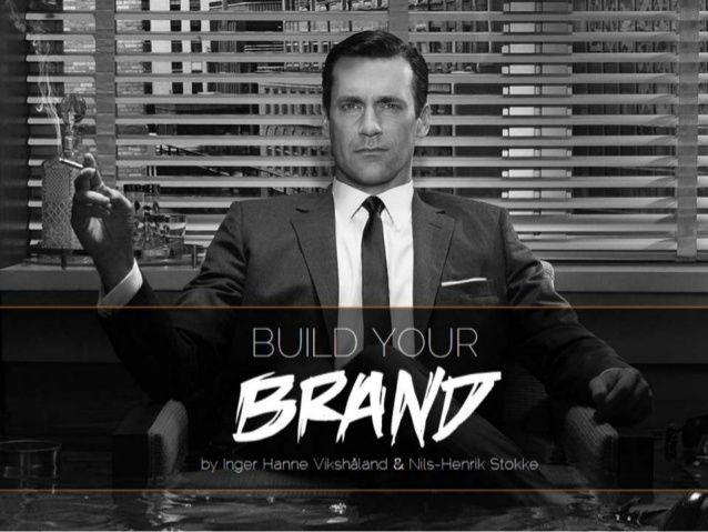 Build Your Brand!  by Nils-Henrik Stokke via slideshare