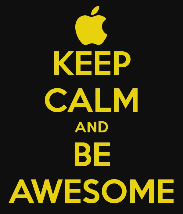 KEEP CALM AND BE AWESOME you all are awesome if ya followed me yayyyaa