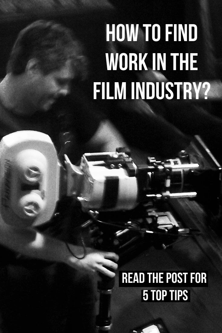 Tips on finding work in the film industry | Filmmaker | Filmmaking