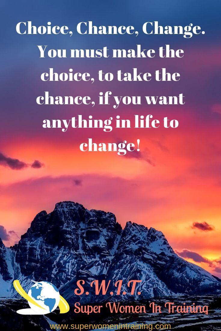 Choice Chance Change You Must Make The Choice To Take The Chance If You Want Anything In Life To Ch Superwoman Positive Quotes Motivation Self Improvement