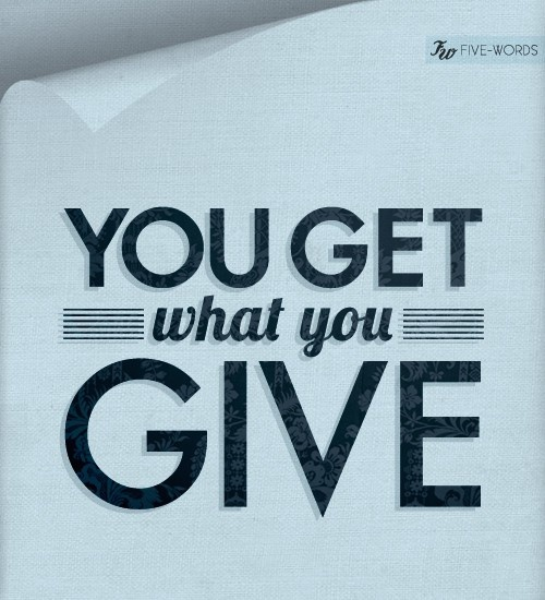 Great Graphic Design Quotes: 68 Best Images About You Get What You Give On Pinterest